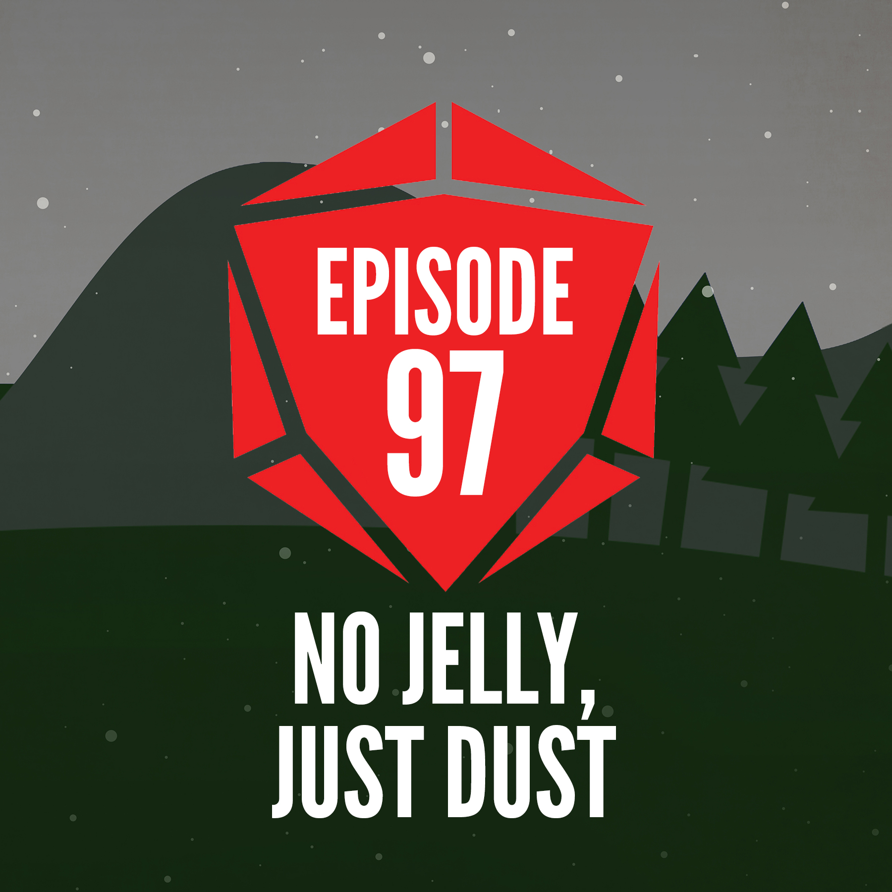 Episode 97: No Jelly, Just Dust
