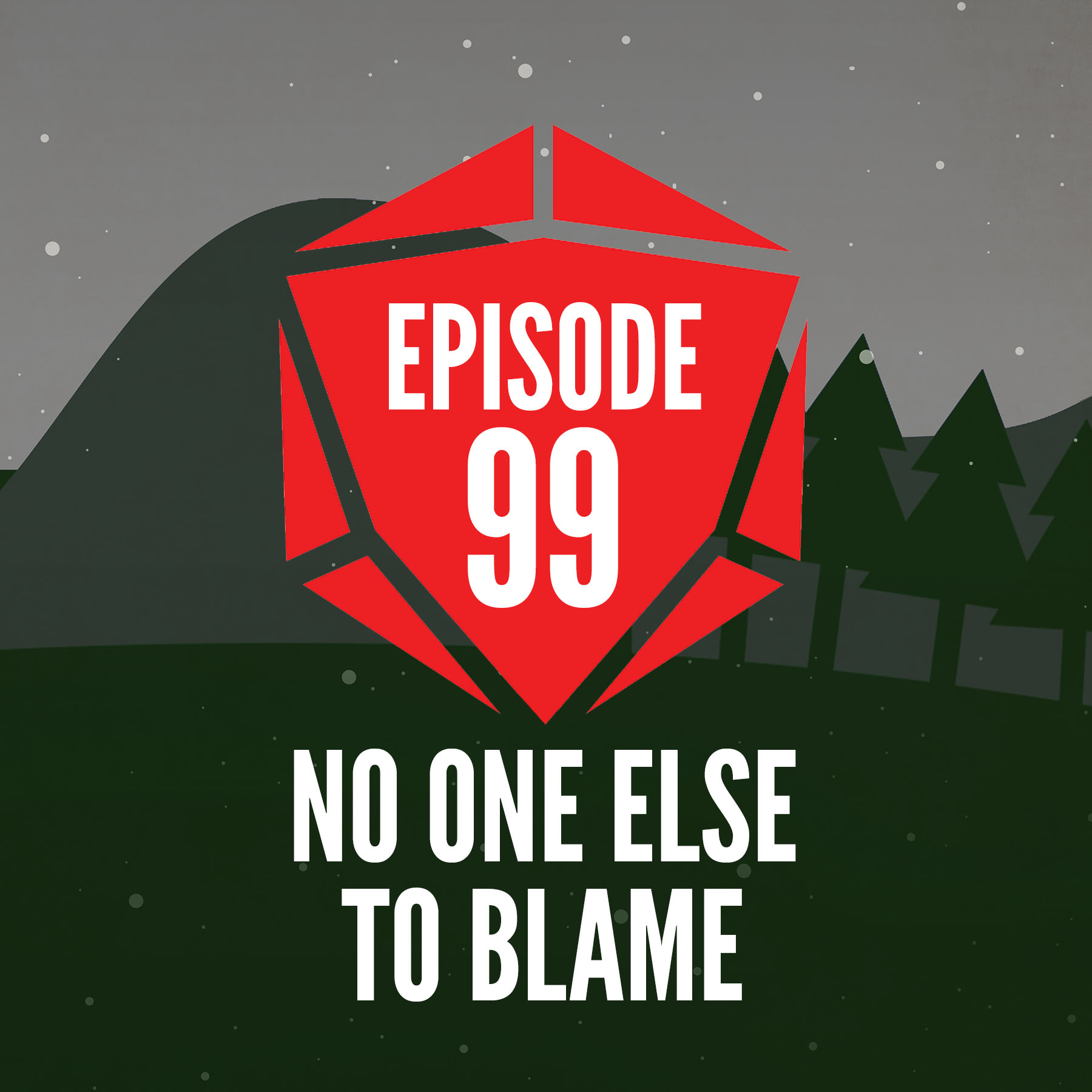 Episode 99: No One Else To Blame
