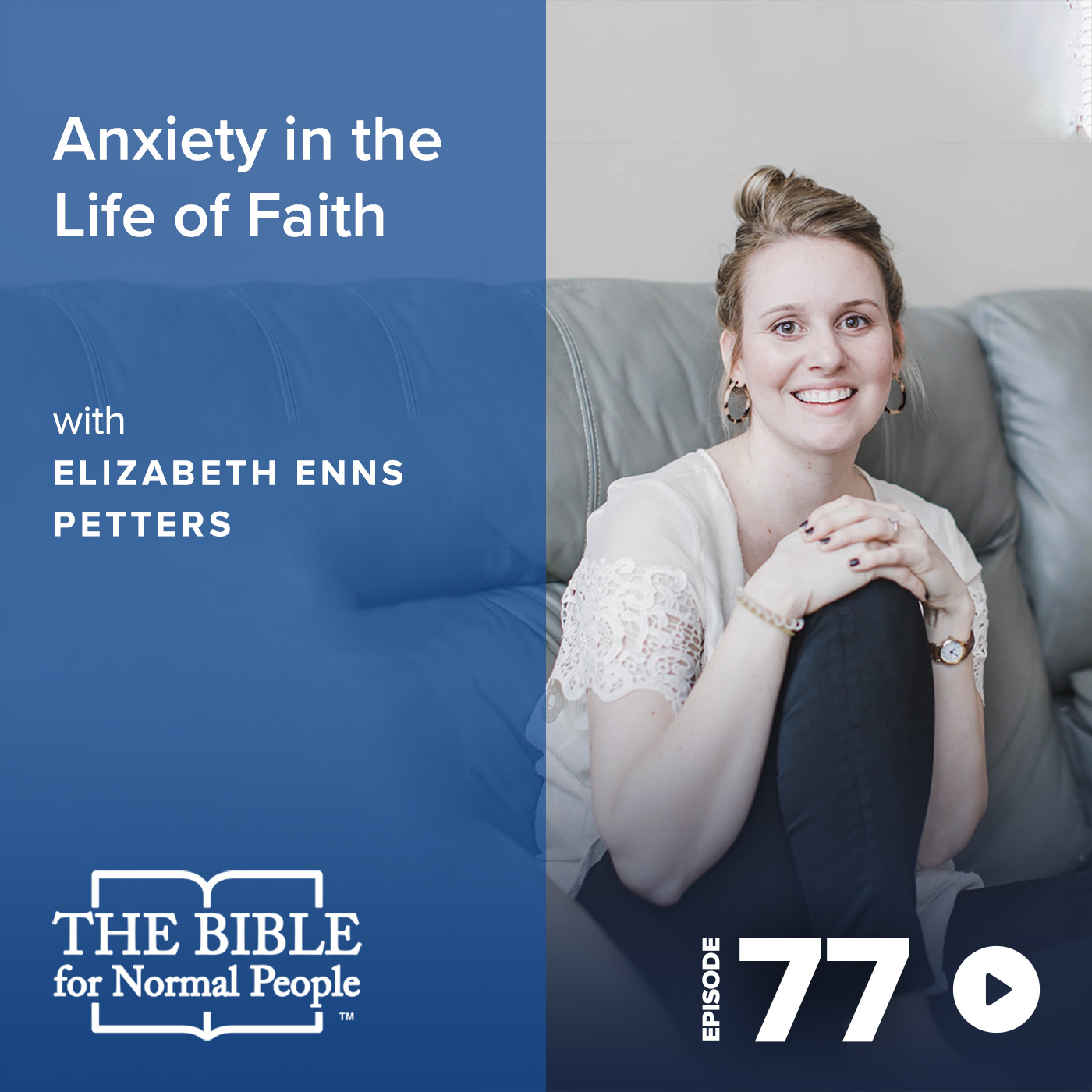 Episode 77: Elizabeth Enns Petters - Anxiety in the Life of Faith