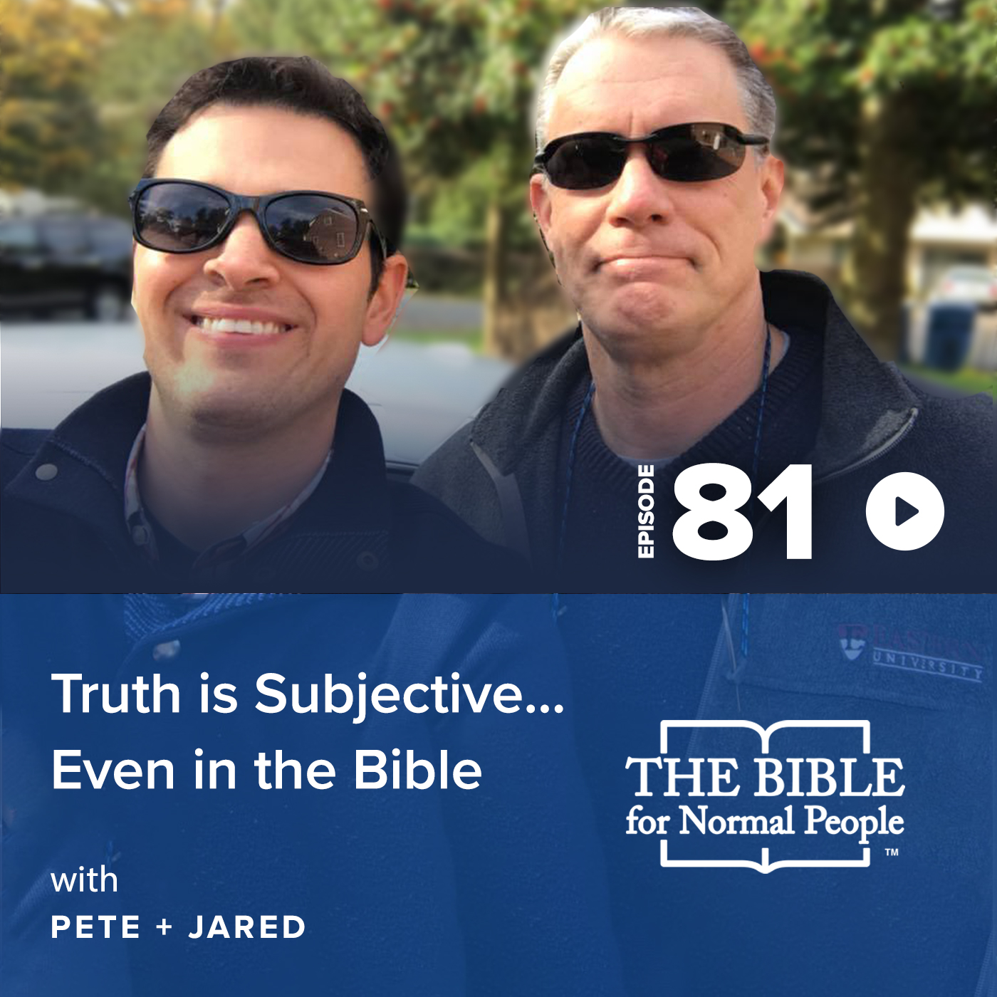 Episode 81: Pete & Jared - Truth is Subjective . . . Even in the Bible