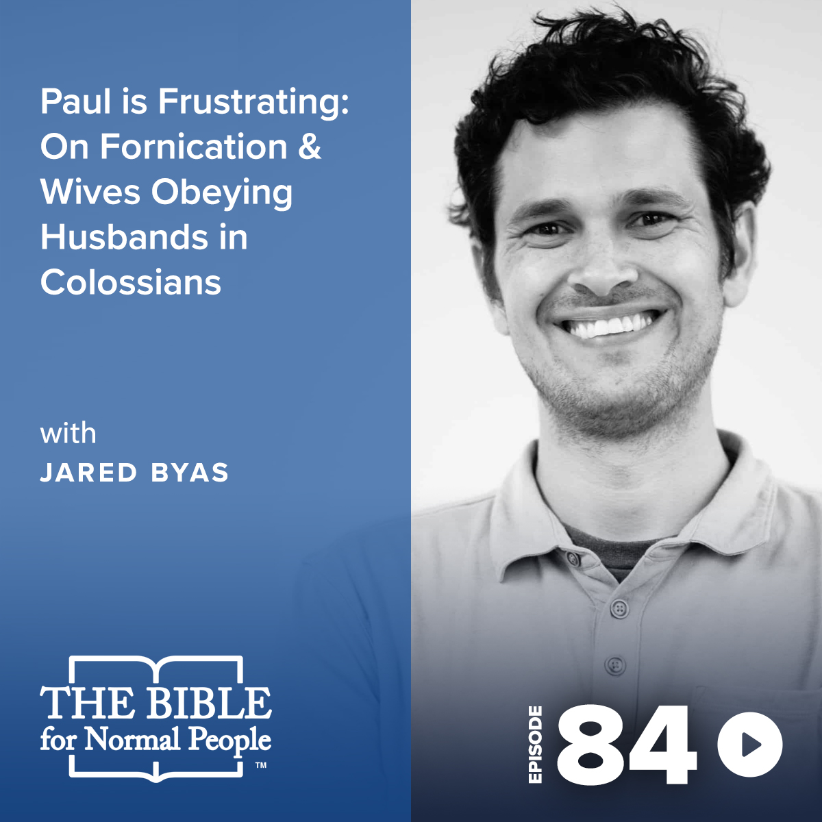 Episode 84: Jared Byas - Paul is Frustrating: On Fornication & Wives Obeying Husbands in Colossians
