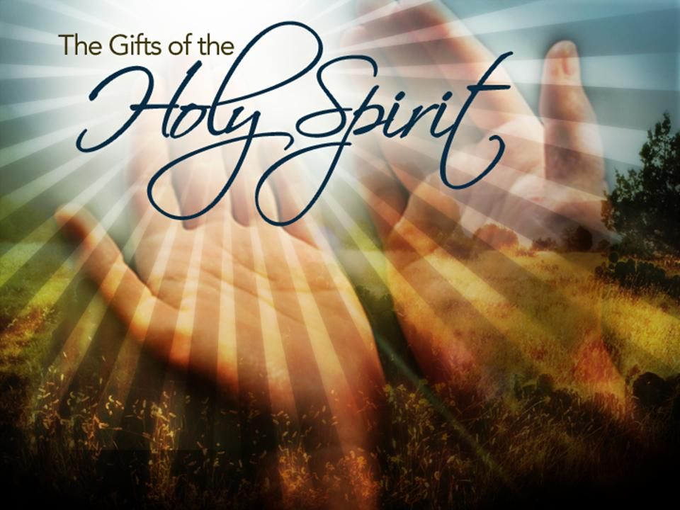 The Gifts of the Holy Spirit and Intro to Today's Christian Life