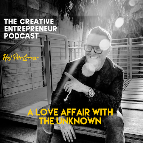 A Love Affair With The Unknown / Pete Lorimer - The Creative Entrepreneur Podcast