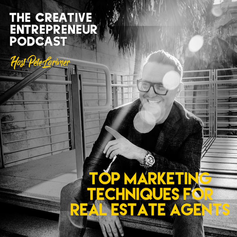 Top Marketing Techniques for Real Estate Agents / Pete Lorimer - The Creative Entrepreneur Podcast