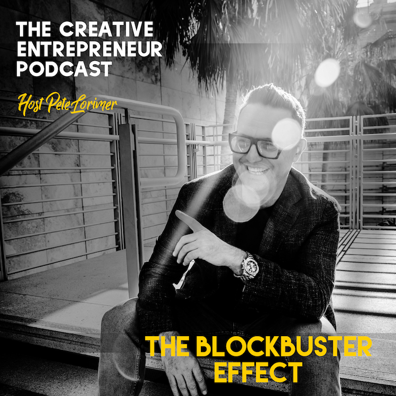 The Blockbuster Effect / Pete Lorimer - The Creative Entrepreneur Podcast