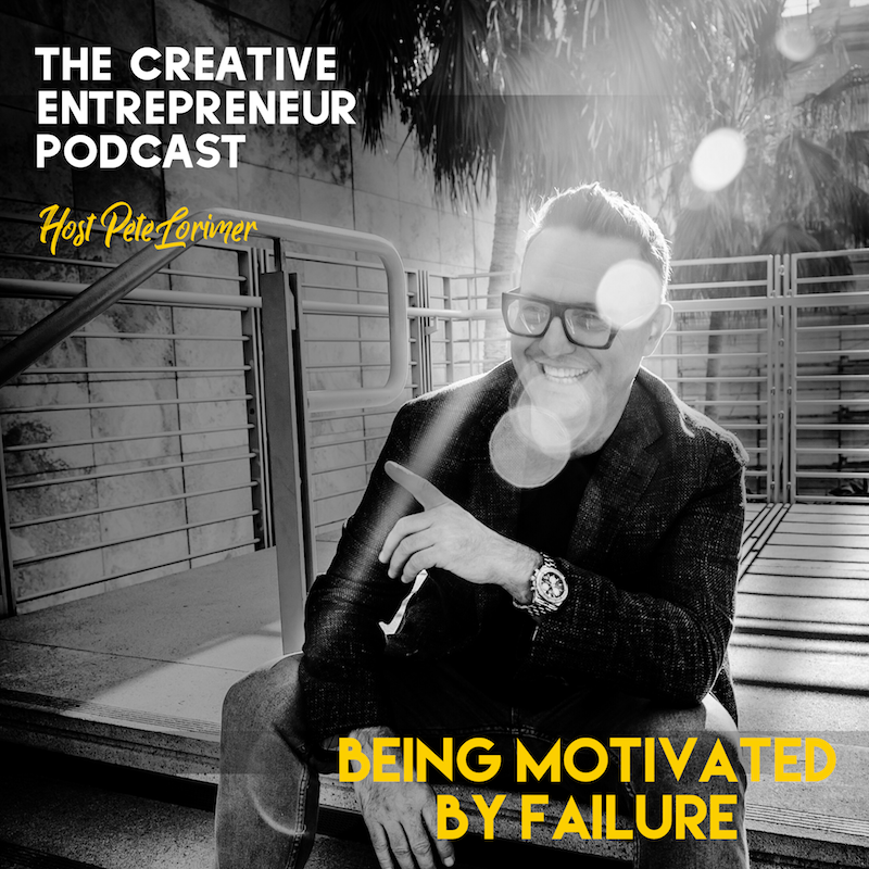 Being Motivated By Failure  / Pete Lorimer - The Creative Entrepreneur Podcast