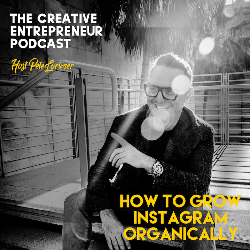 How to Grow Instagram / Peter Lorimer - The Creative Entrepreneur Podcast