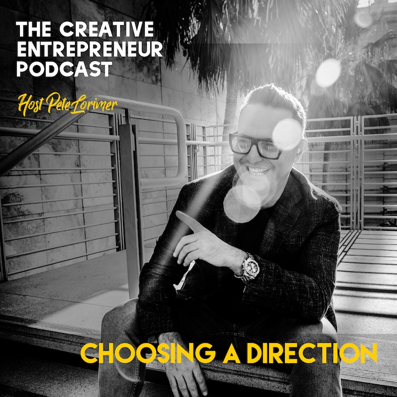 How To Choose A Direction / Pete Lorimer - The Creative Entrepreneur Podcast