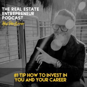 #1 Tip How to Invest in YOU and your Career / Pete Lorimer - The Real Estate Entrepreneur Podcast
