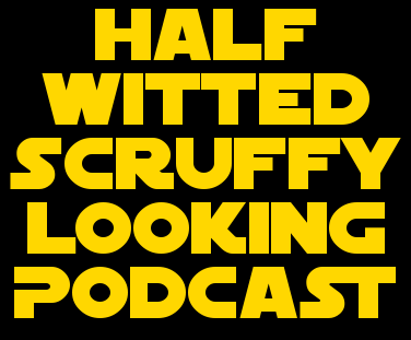 Half-Witted Scruffy-Looking Podcast Episode 4
