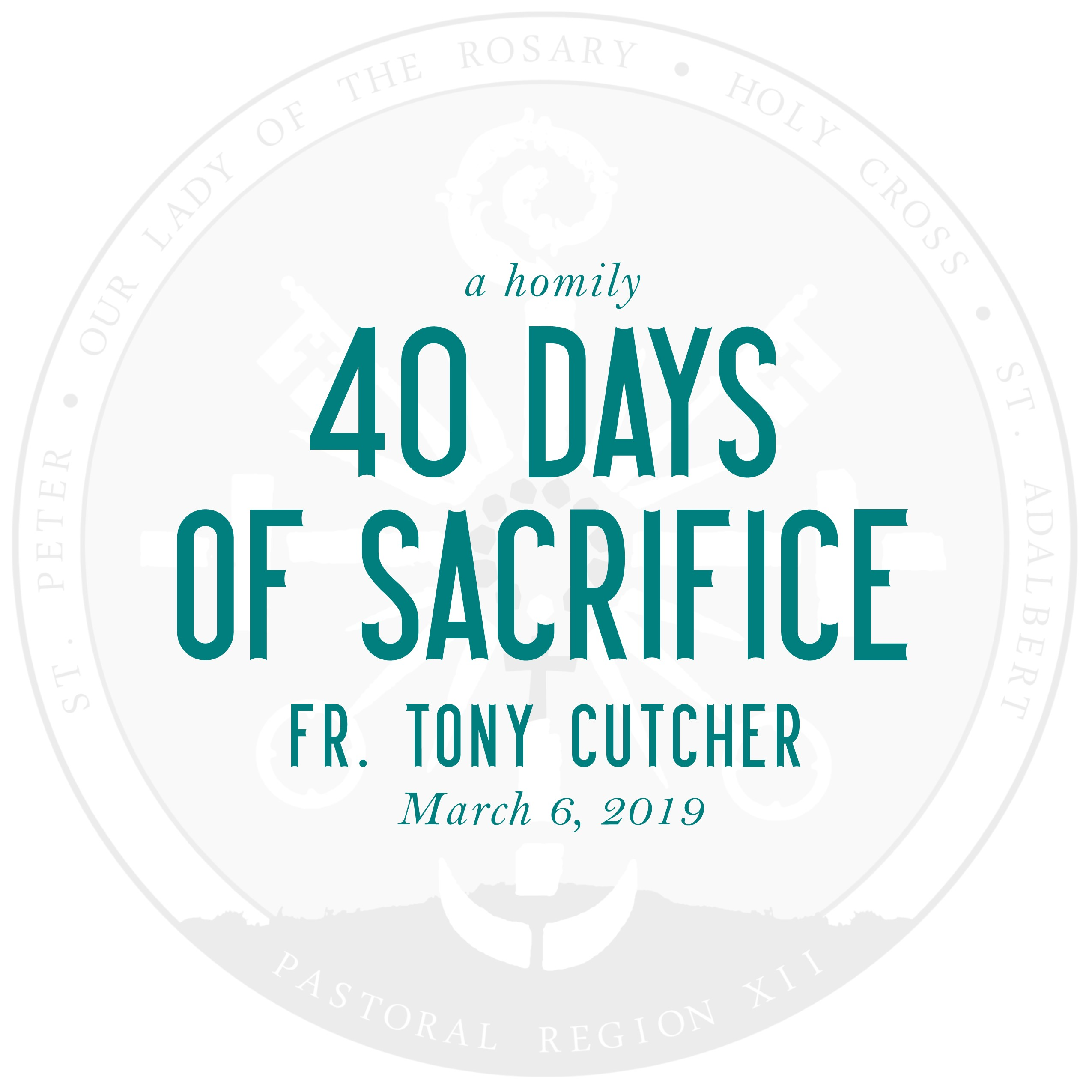 Homily: 40 Days of Sacrifice | by Fr. Tony Cutcher | March 6, 2019