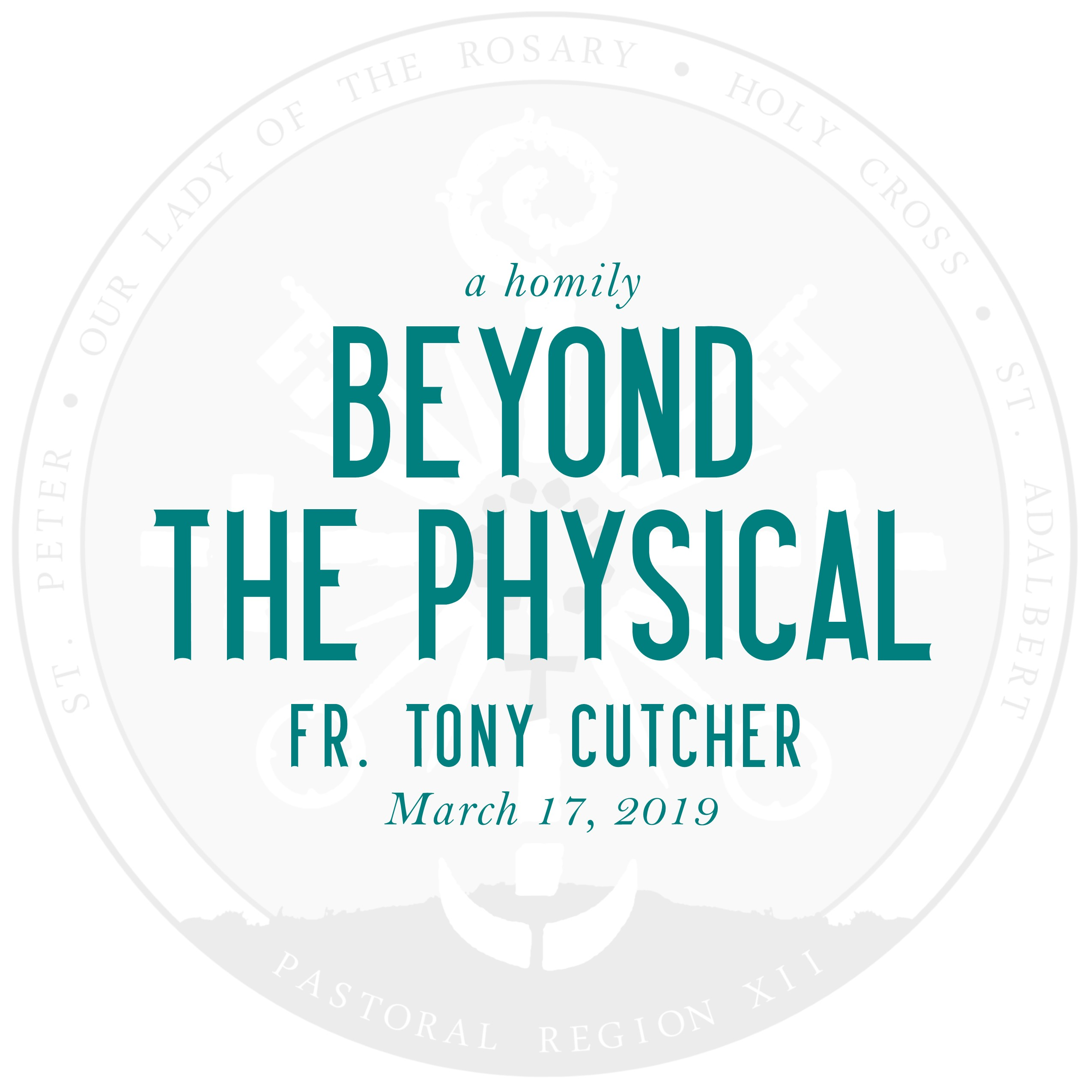 Homily: Beyond the Physical | by Fr. Tony Cutcher | March 17, 2019