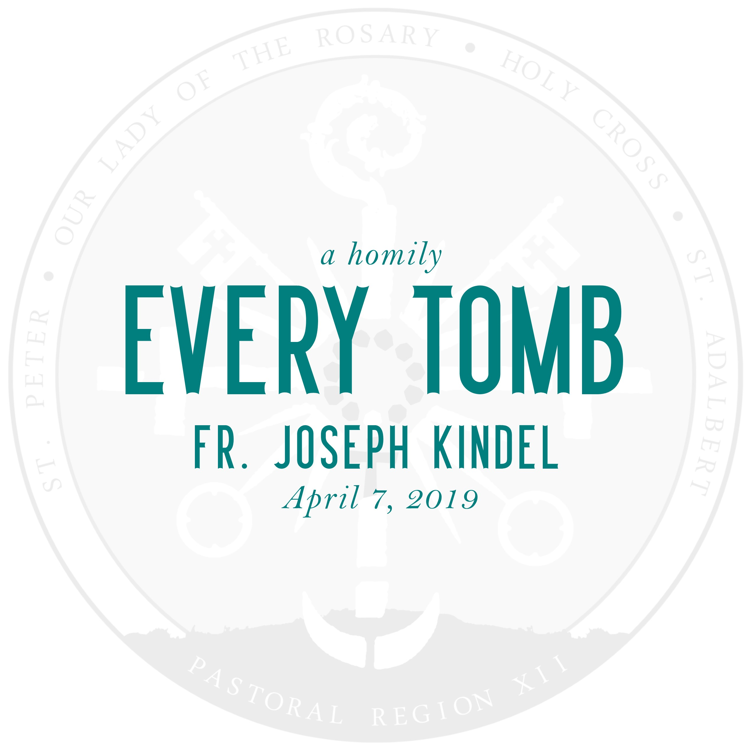 Homily: Every Tomb   by Fr. Joseph Kindel   April 7, 2019