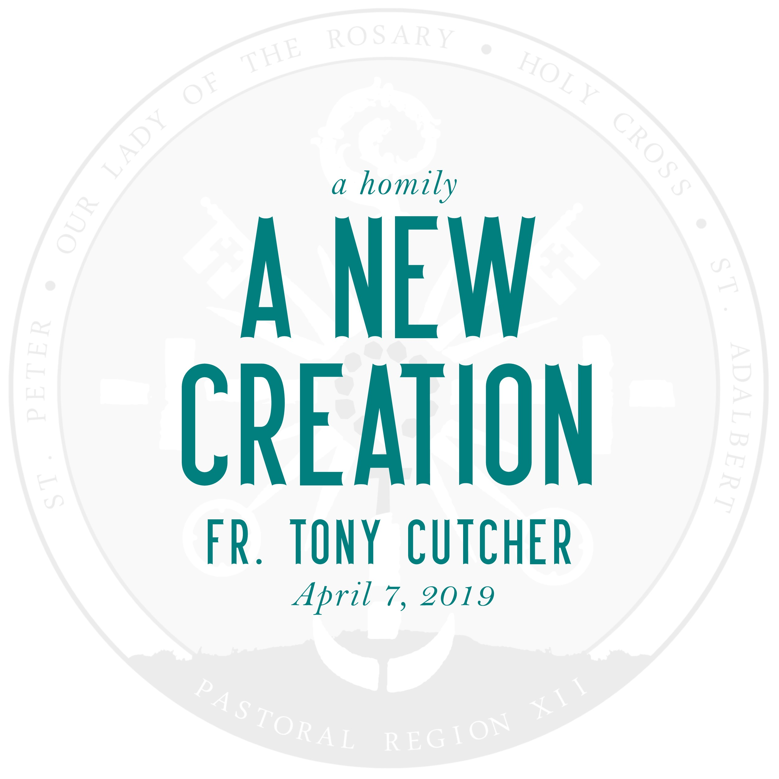 Homily: A New Creation   by Fr. Tony Cutcher   April 7, 2019