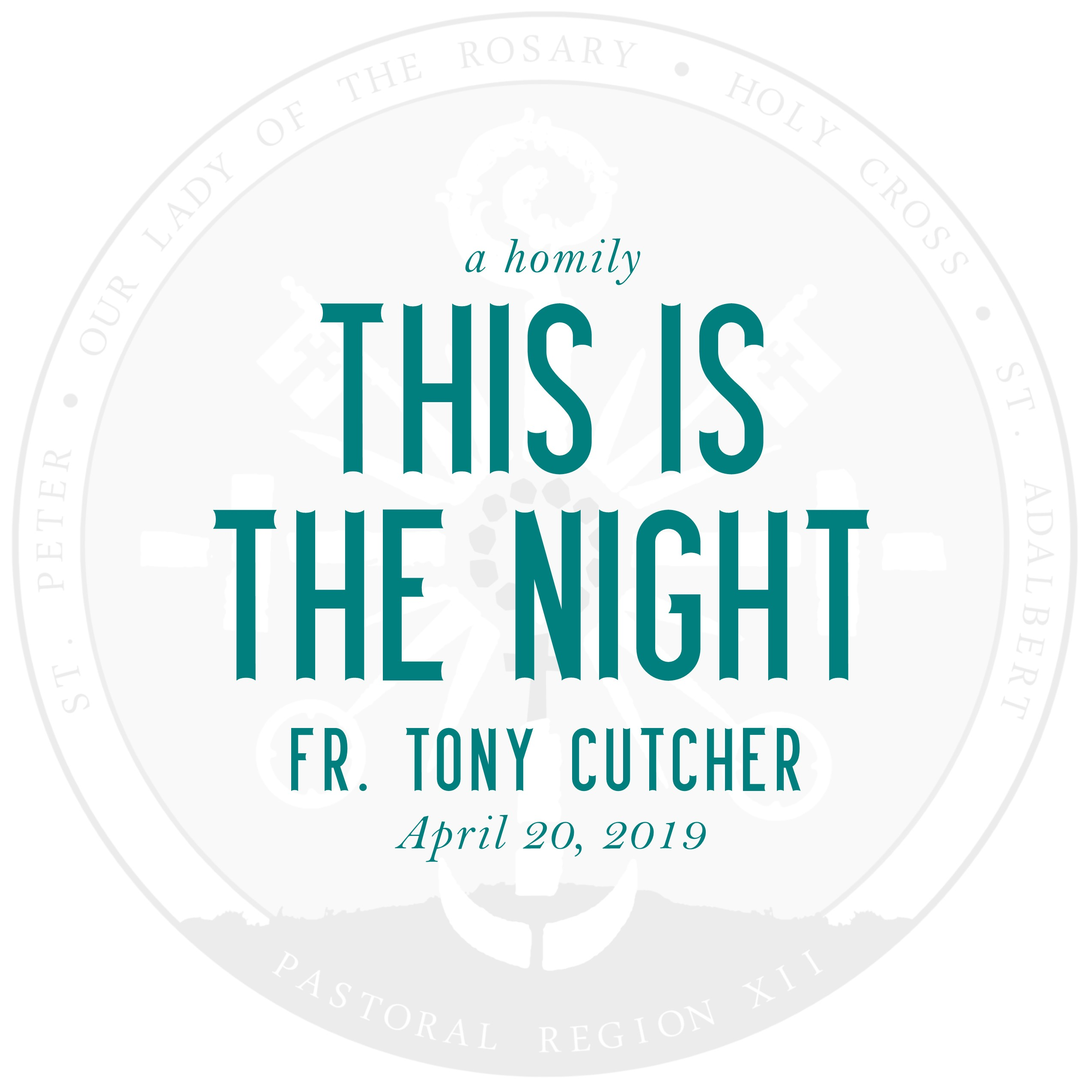 Homily: This Is the Night   by Fr. Tony Cutcher   April 20, 2019