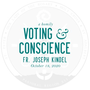 Homily: Voting & Conscience | by Fr. Joseph Kindel | October 18, 2020