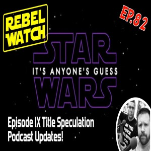 Download Rebel Watch: A STAR WARS Podcast - Ep  82 - Episode IX