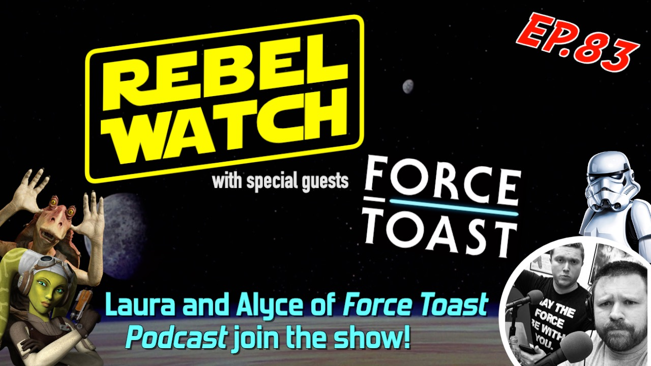Ep.83 - 'Force Toast Podcast' Joins The Show!