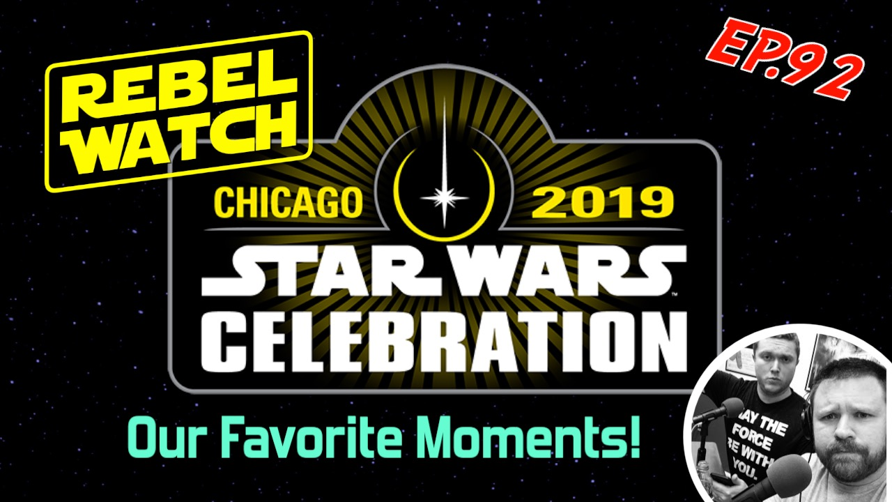 Ep. 92 - Reminiscing about Star Wars Celebration Chicago