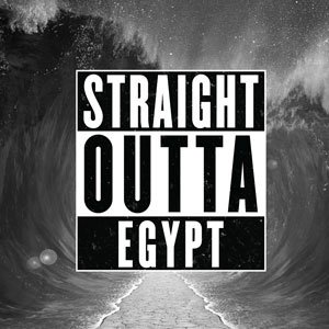 Straight Outta Egypt: Passover