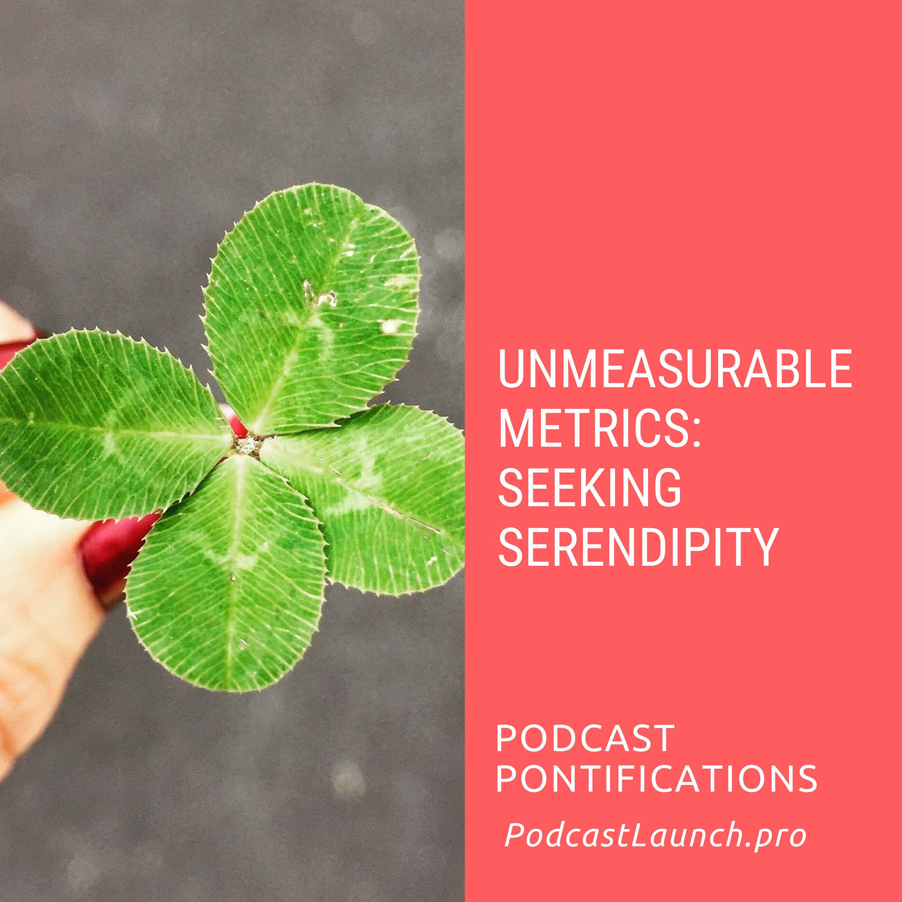 Unmeasurable Metrics: Seeking Serendipity by Evo Terra of Podcast Pontifications