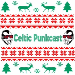 Celtic Punkcast Episode 21: December 2018 Christmas Special II