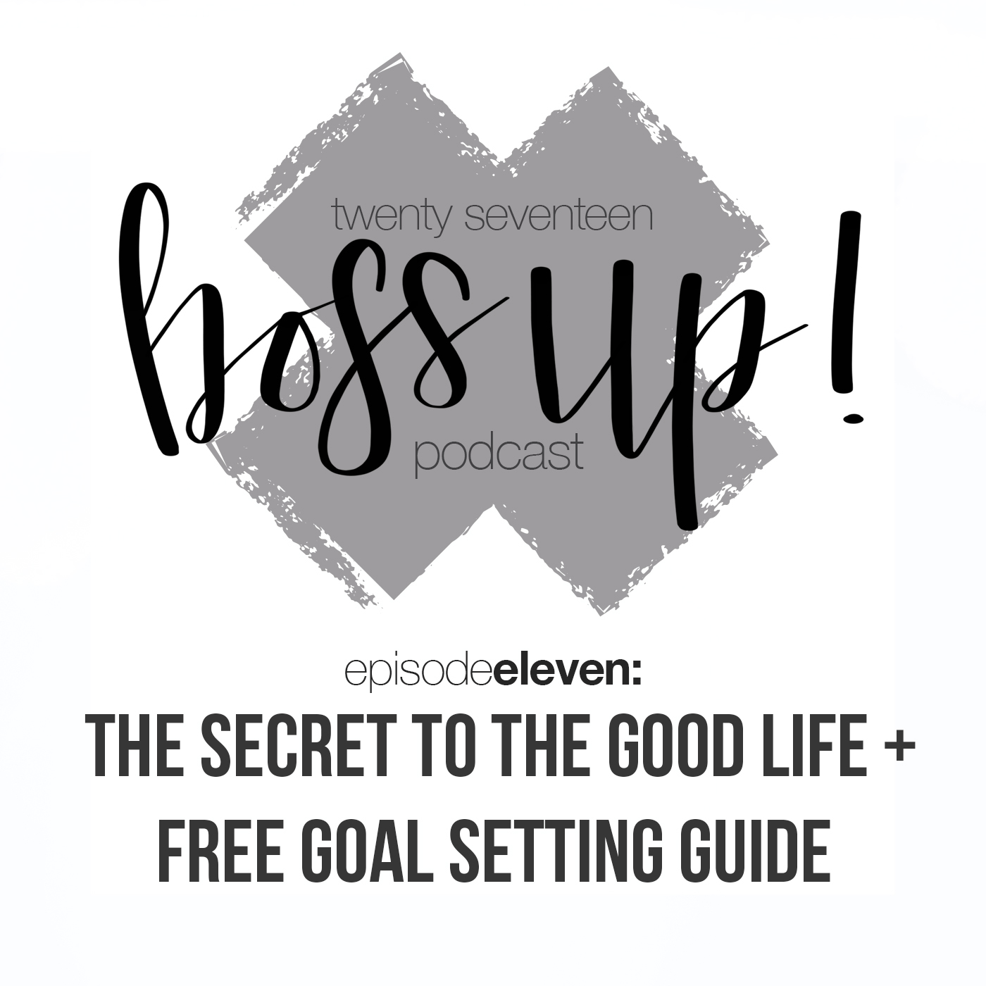 011: Creating Your Good Life + A Free Goal-Setting Guide