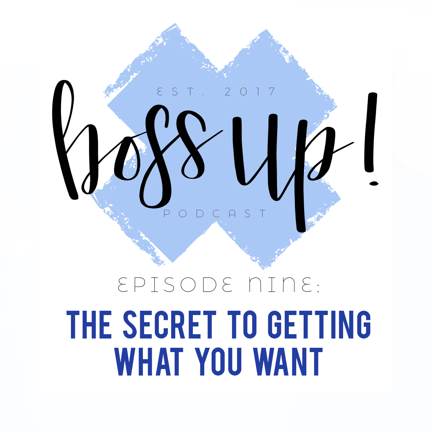 009: The Secret to Getting What You Want