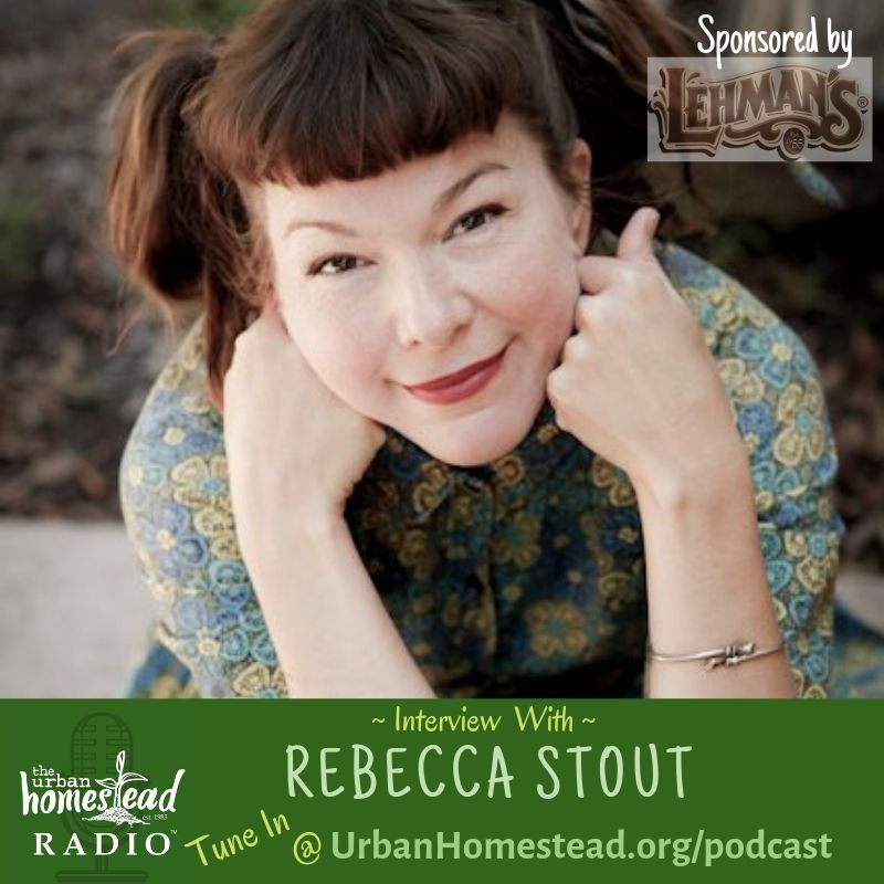 Urban Homestead Radio Episode 79: Interview with Rebecca Stout