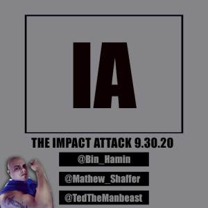 The IMPACT ATTACK 9.30.20: Dr. Ted, MSG, HackerHamin, & BIG RAY