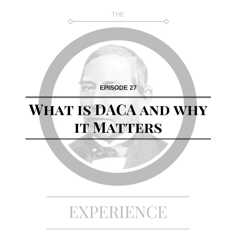 Episode 27: What is DACA and why it Matters
