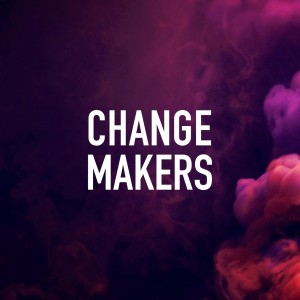 Change Makers: You're Late