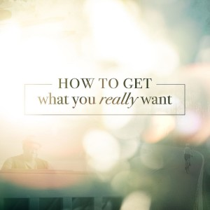 How To Get What You Really Want: Don't Be Deceived