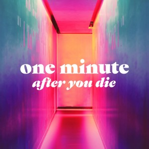 One Minute After You Die: The Magnificence of Heaven