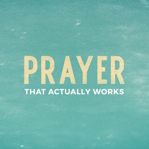 Prayer That Actually Works