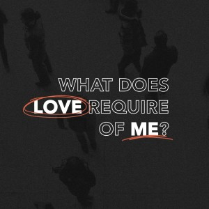 What Does Love Require of Me