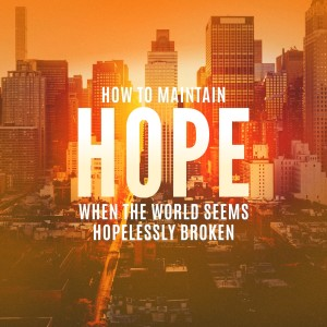 How to Maintain Hope When the World Seems Hopelessly Broken: Until the Peace Comes
