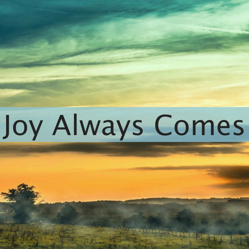 Episode 98: Joy Always Comes
