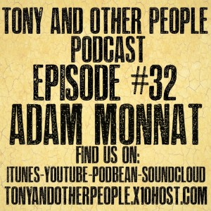 Tony and Other People Episode 32: Adam Monnat