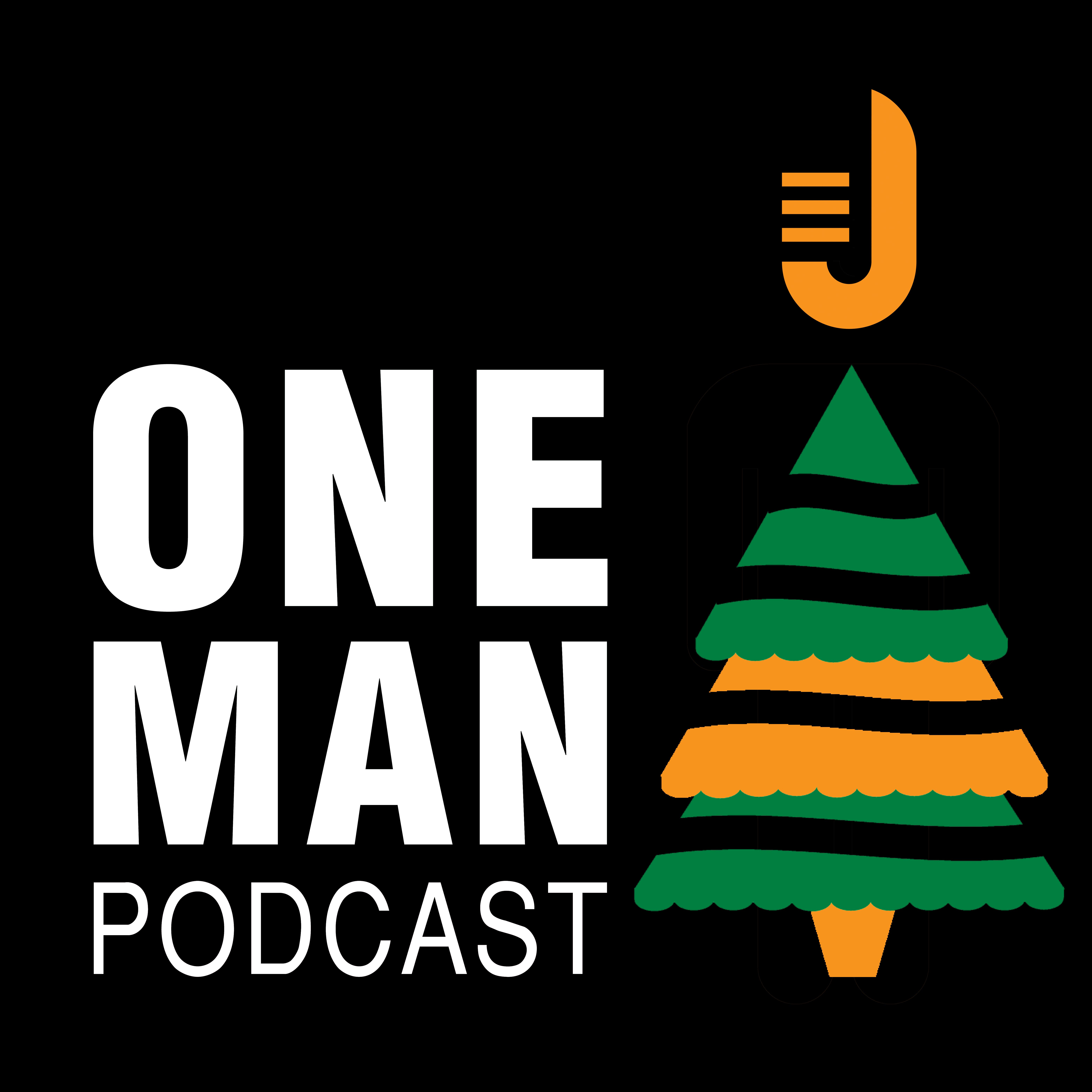 One Man Podcast Episode #33