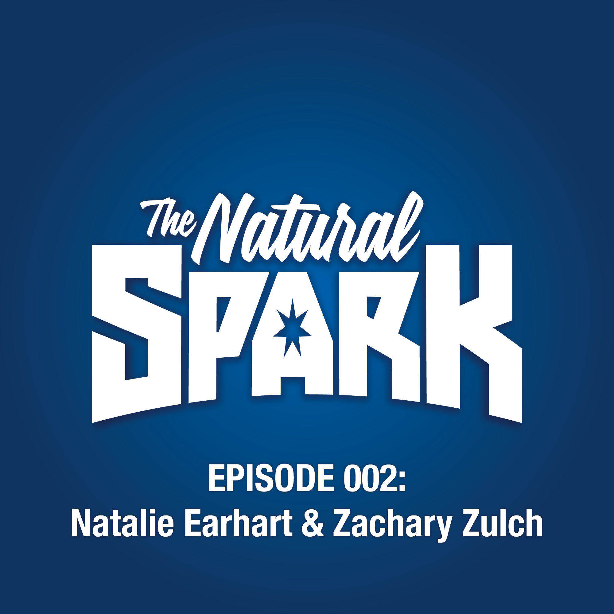 The Natural Spark - Episode 002: Natalie Earhart & Zachary Zulch