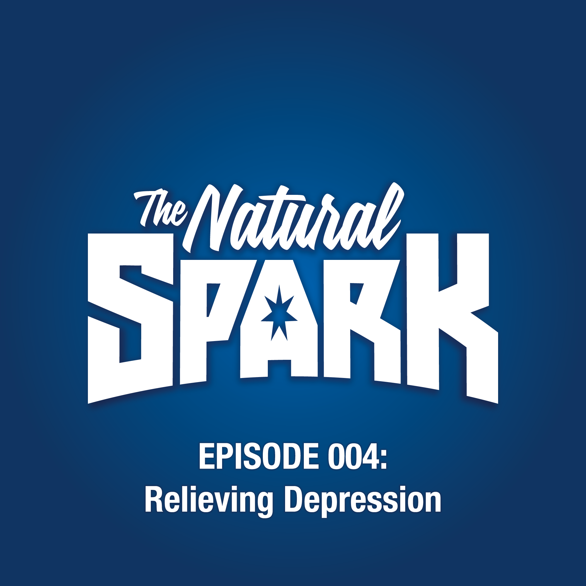 The Natural Spark - Episode 004: Relieving Depression