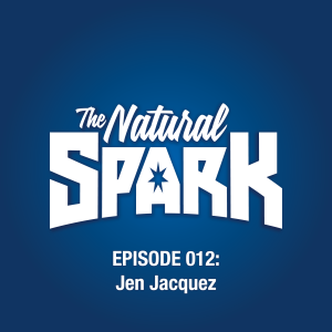 The Natural Spark - Episode 012: Jen Jacquez