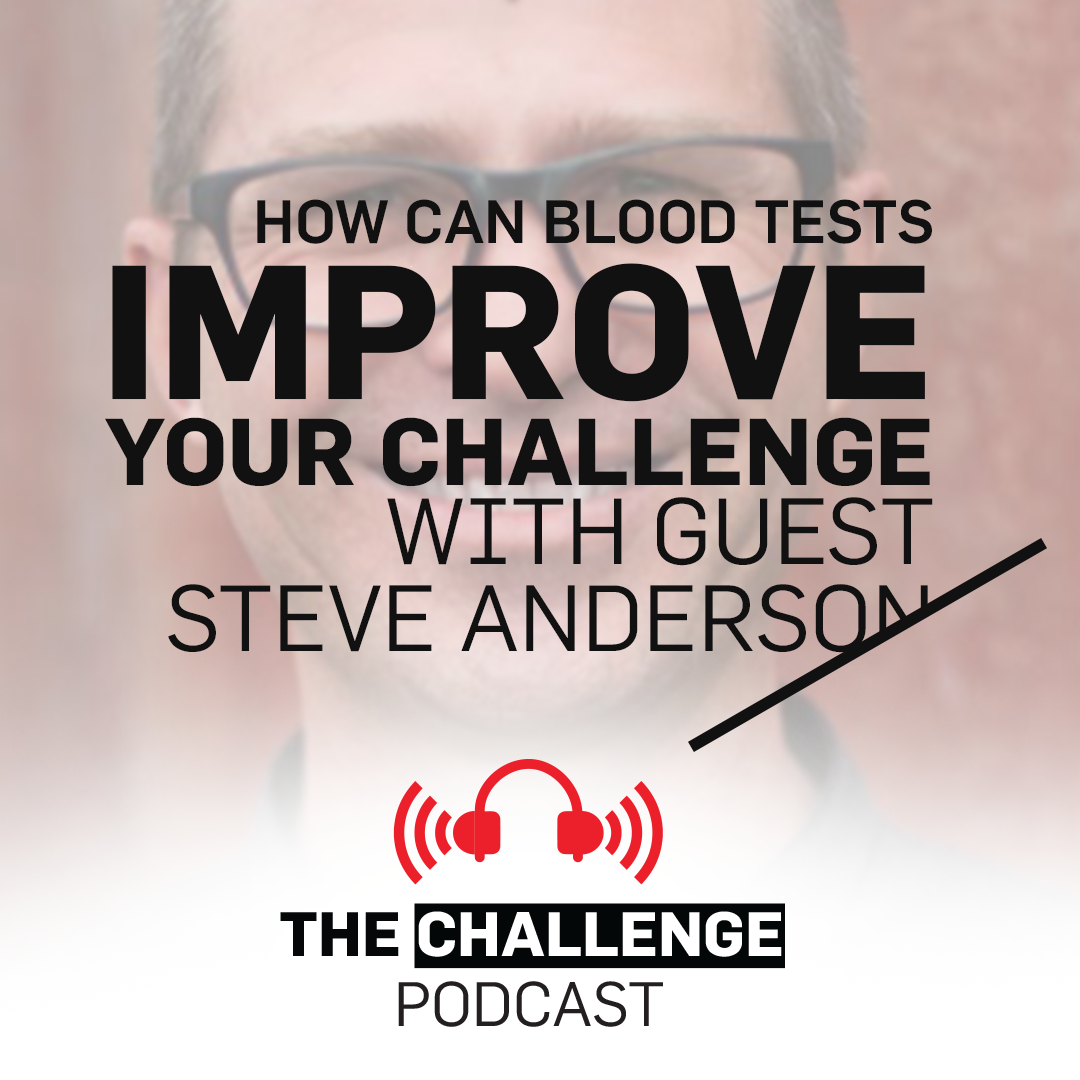 How blood tests can improve your Challenge with guest Steven Anderson