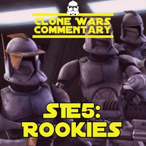 "S1E5: ""Rookies"" - Clone Wars Commentary"