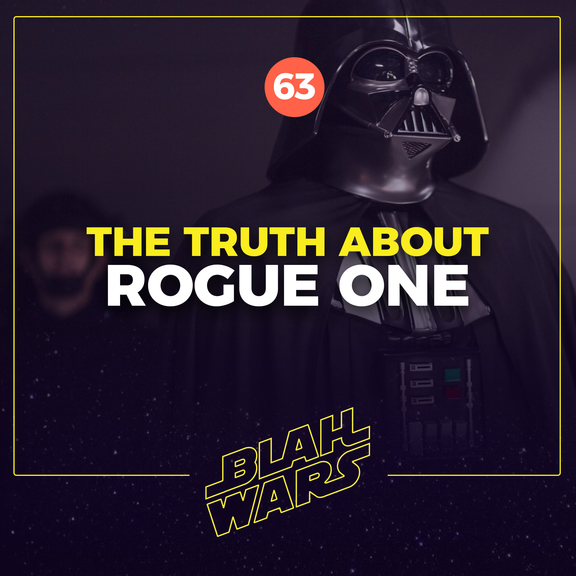 Blah Wars #63: The truth about Rogue One