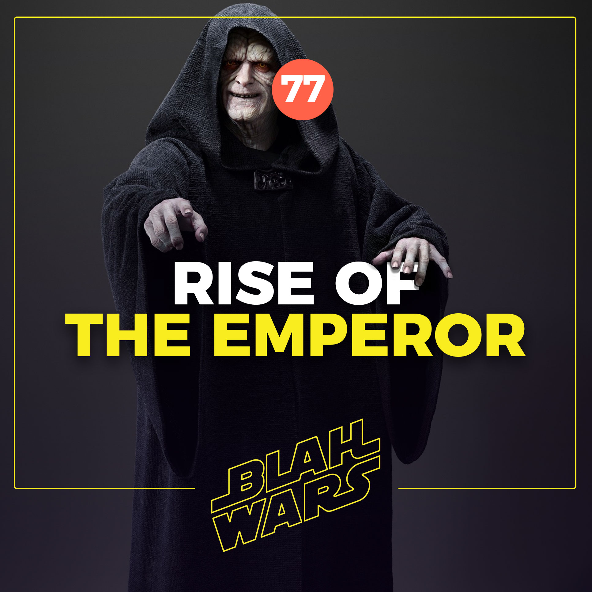 Blah Wars #77: Rise Of The Emperor