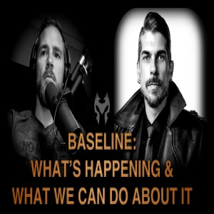 BASELINE: WHAT'S HAPPENING & WHAT WE CAN DO ABOUT IT - XAVIER HAWK (Truth Warrior)
