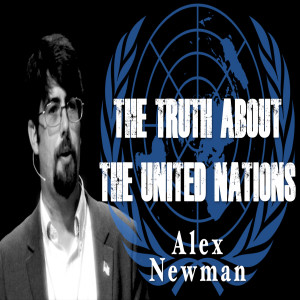 The TRUTH About The United Nations Feat. Alex Newman (Fix)