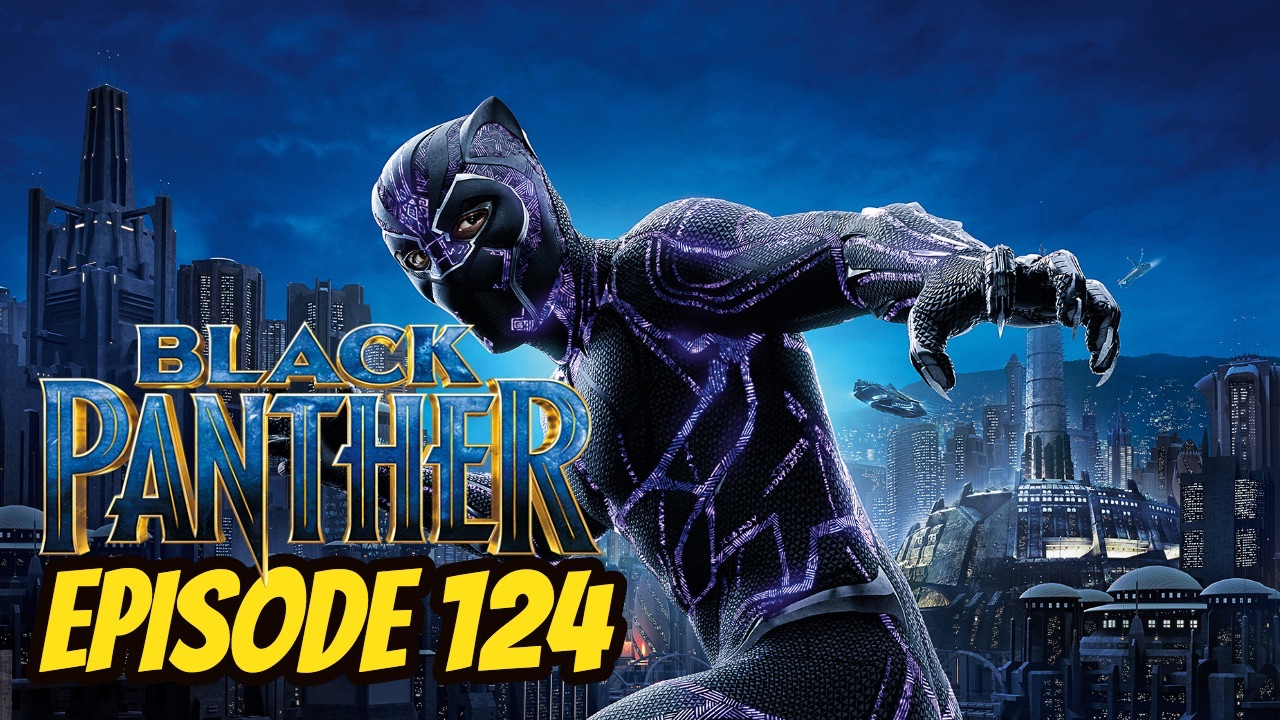Episode 124: Black Panther